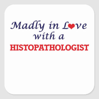 Madly in love with a Histopathologist Square Sticker