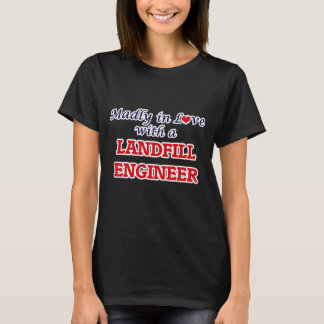 Madly in love with a Landfill Engineer T-Shirt