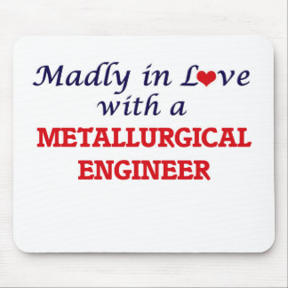 Madly in love with a Metallurgical Engineer Mouse Pad