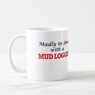 Madly in love with a Mud Logger Coffee Mug