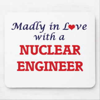 Madly in love with a Nuclear Engineer Mouse Pad