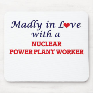 Madly in love with a Nuclear Power Plant Worker Mouse Pad