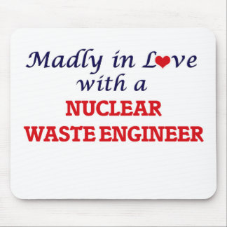 Madly in love with a Nuclear Waste Engineer Mouse Pad
