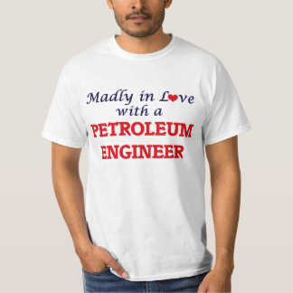 Madly in love with a Petroleum Engineer T-Shirt