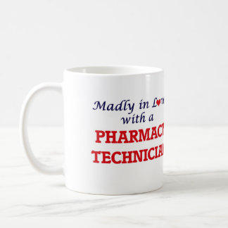 Madly in love with a Pharmacy Technician Coffee Mug