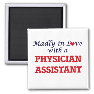 Madly in love with a Physician Assistant Square Magnet