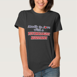 Madly in love with a Psychologist Assistant Tee Shirt