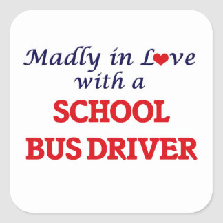 Madly in love with a School Bus Driver Square Sticker
