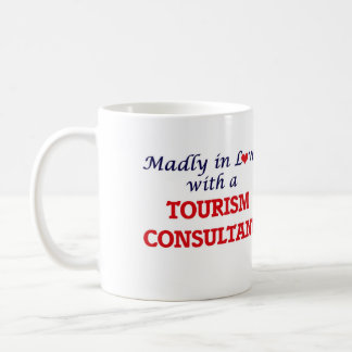 Madly in love with a Tourism Consultant Coffee Mug