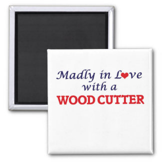 Madly in love with a Wood Cutter Square Magnet
