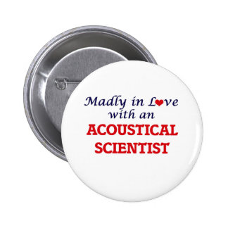 Madly in love with an Acoustical Scientist 6 Cm Round Badge