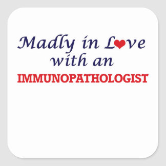 Madly in love with an Immunopathologist Square Sticker