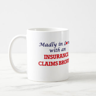 Madly in love with an Insurance Claims Broker Coffee Mug