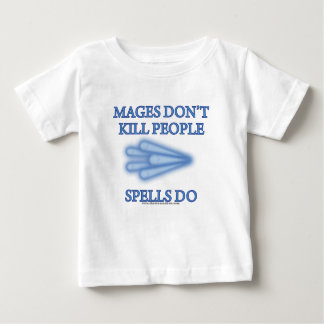 Mages Don't Kill People... Baby T-Shirt