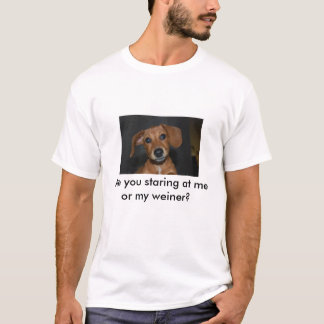 Maggie, Are you staring at me or my weiner? T-Shirt