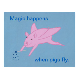 Magic happens when pigs fly posters