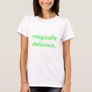 magically delicious. T-Shirt