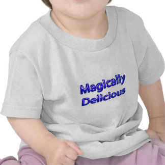 Magically Delicious T Shirts