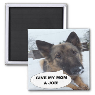 Magnet German Shepherd Give My Mom A Job