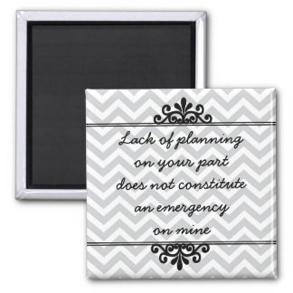 Magnet: Lack of planning on your part ... Square Magnet