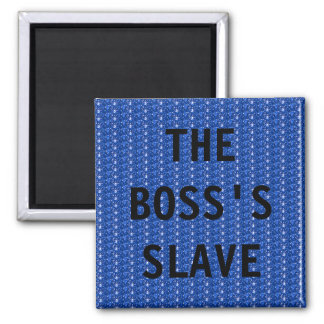 Magnet The Boss;s Slave 2 Inch Square Magnet
