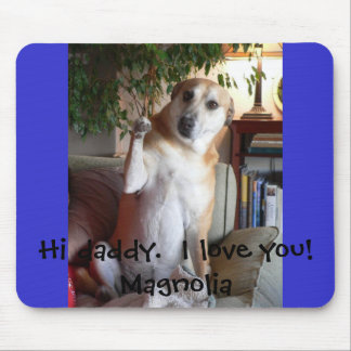 Magnolia, Hi daddy.  I love you!  Magnolia Mouse Pad