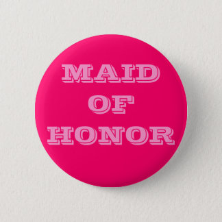 MAID OF HONOR 6 CM ROUND BADGE