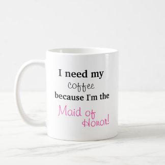 Maid of Honor Gift - I need my coffee Coffee Mug