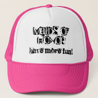 Maids of Honor have more fun Trucker Hat