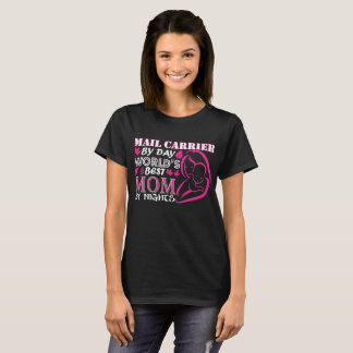 Mail Carrier By Day Worlds Best Mom By Night T-Shirt