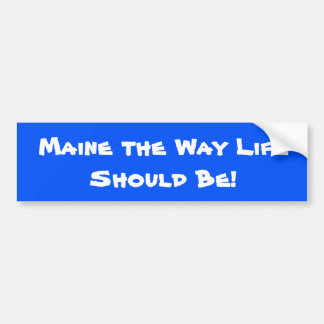 Maine the Way Life Should Be! Blue Bumper Sticker