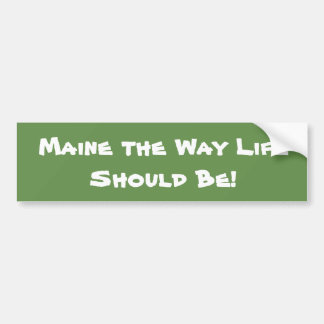 Maine the Way Life Should Be! Green Bumper Sticker