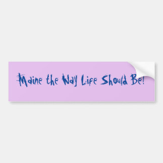 Maine the Way Life Should Be! Lilac Bumper Sticker