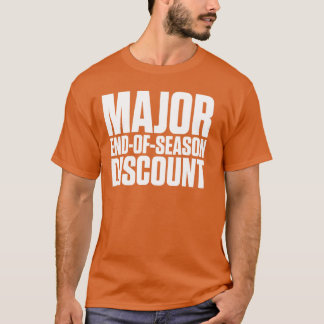 Major End of Season Discount T-Shirt