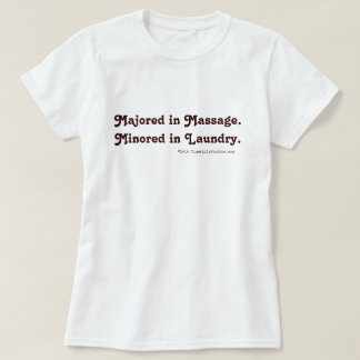 Majored in Massage. Minored in Laundry. T-Shirt