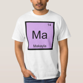 Makayla Name Chemistry Element Periodic Table T-Shirt