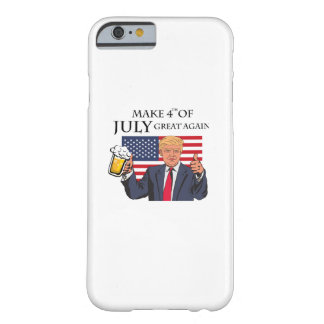 Make 4th of July Great Again  Trump funny Barely There iPhone 6 Case