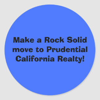 Make a Rock Solid move to Prudential California... Classic Round Sticker