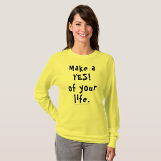 Make a YES! of your life T-Shirt