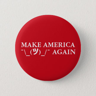 """MAKE AMERICA ¯\_(ツ)_/¯ AGAIN"" 6 CM ROUND BADGE"