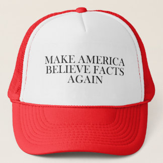 MAKE AMERICA BELIEVE FACTS AGAIN TRUCKER HAT
