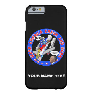 Make America Crash & Burn Barely There iPhone 6 Case