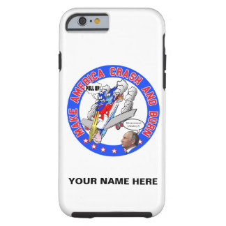 Make America Crash & Burn Tough iPhone 6 Case