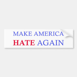 Make America Hate Again Bumper Sticker