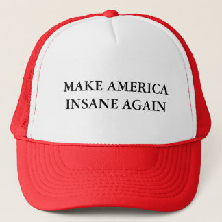 Make America Insane Again Trucker Hat