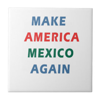 MAKE AMERICA MEXICO AGAIN CERAMIC TILE