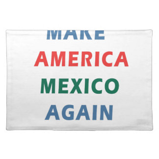 MAKE AMERICA MEXICO AGAIN PLACEMAT