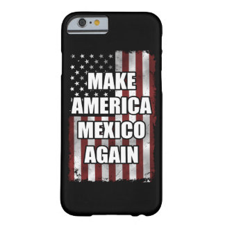 Make America Mexico Again Shirt | Funny Trump Gift Barely There iPhone 6 Case
