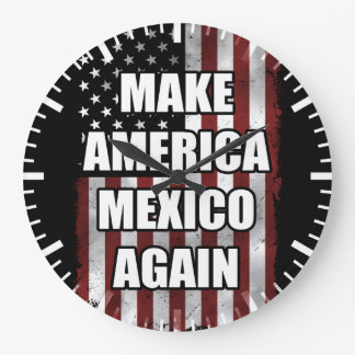 Make America Mexico Again Shirt | Funny Trump Gift Large Clock