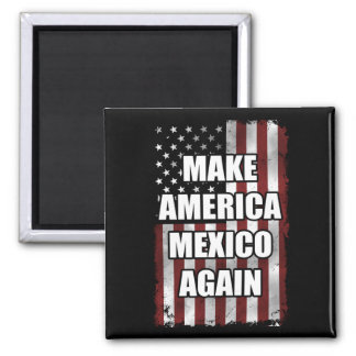 Make America Mexico Again Shirt | Funny Trump Gift Magnet